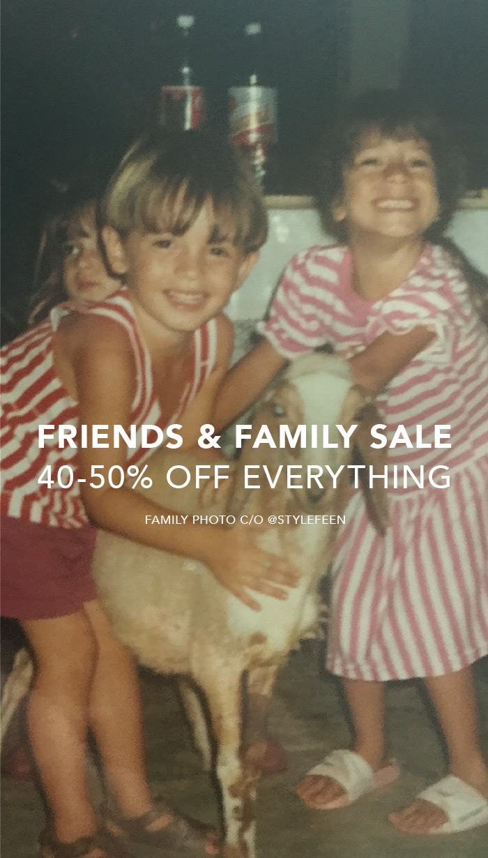 Friends and Family Sale. 40-50% Off Everything.