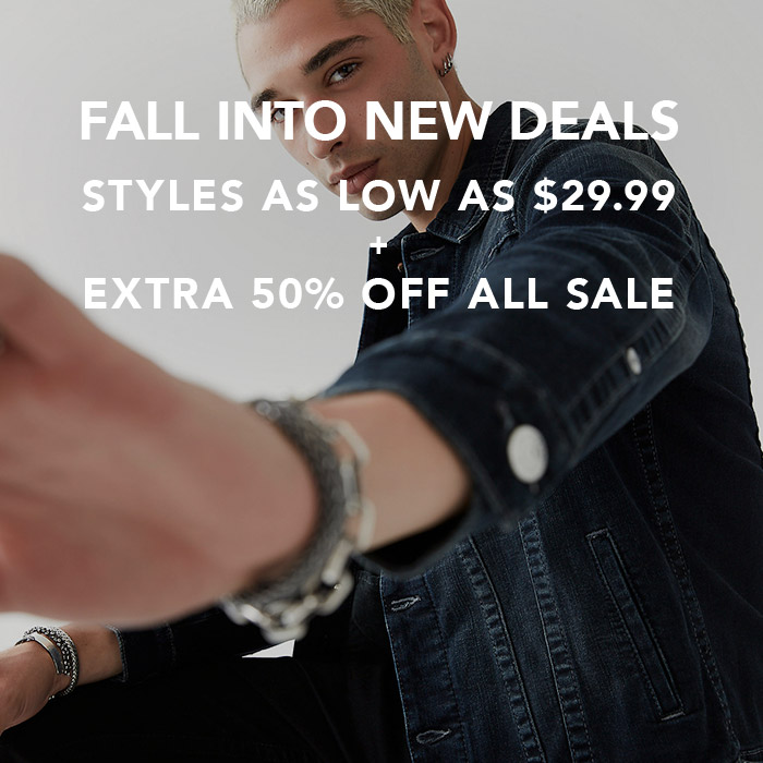 Fall into new deals. Styles as low as $29.99. Extra 50% off all sale.