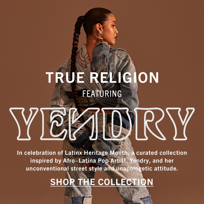 True Religion Featuring Yendry. In celebration of Latinx Heritage Month, a curated collection inspired by Afro-Latina Pop Artist, Yendry, and her unconventional street style and unapologetic attitude.