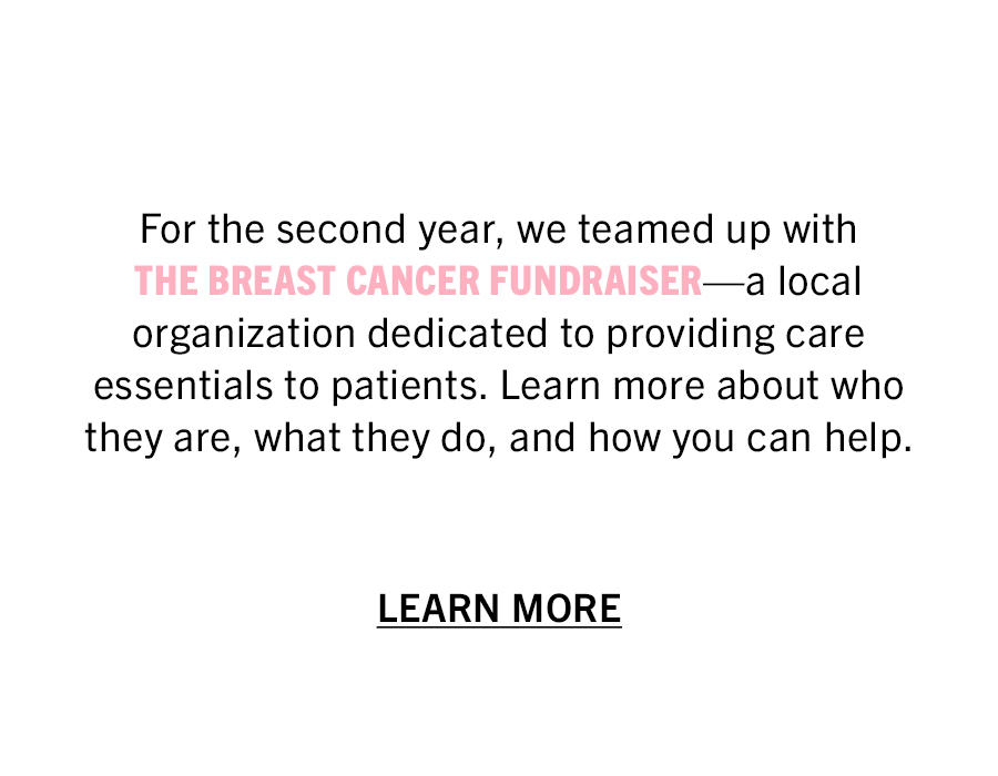 For the second year, we teamed up with The Breast Cancer Fundraiser. A local organization dedicated to providing care essentials to patients. Learn more about who they are, what they do, and how you can help.