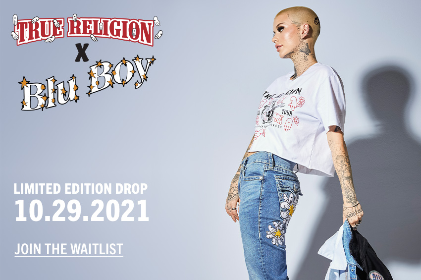 True Religion and Blu Boy Collaboration. Limited Edition Drop. 10/29/21. Join the Waitlist.